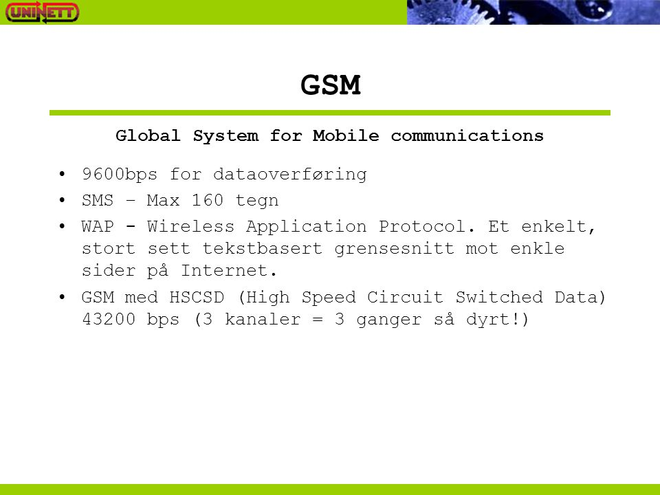 GSM 9600bps for dataoverføring SMS – Max 160 tegn WAP - Wireless Application Protocol.