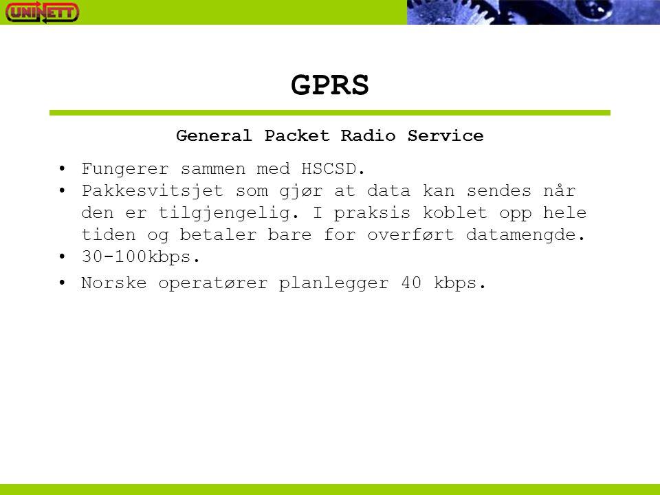 GPRS Fungerer sammen med HSCSD. Pakkesvitsjet som gjør at data kan sendes når den er tilgjengelig. I praksis koblet opp hele tiden og betaler bare for