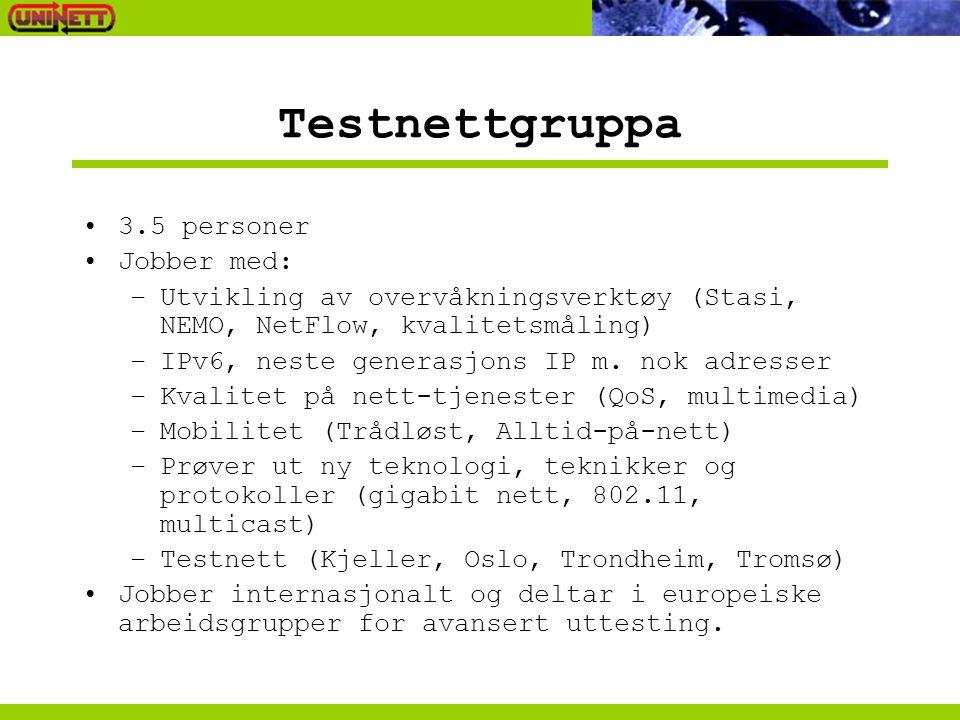 Testnettgruppa 3.5 personer Jobber med: –Utvikling av overvåkningsverktøy (Stasi, NEMO, NetFlow, kvalitetsmåling) –IPv6, neste generasjons IP m. nok a