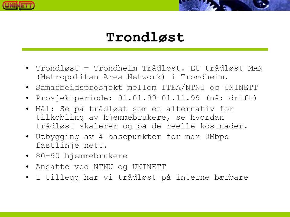 Trondløst Trondløst = Trondheim Trådløst. Et trådløst MAN (Metropolitan Area Network) i Trondheim. Samarbeidsprosjekt mellom ITEA/NTNU og UNINETT Pros