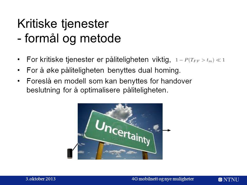 3.oktober 20134G mobilnett og nye muligheter Kritiske tjenester - formål og metode For kritiske tjenester er påliteligheten viktig, For å øke påliteli