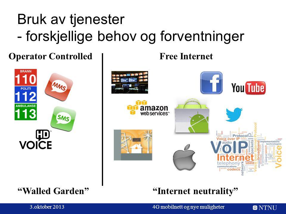 """Bruk av tjenester - forskjellige behov og forventninger 3.oktober 20134G mobilnett og nye muligheter """"Walled Garden""""""""Internet neutrality"""" Operator Con"""