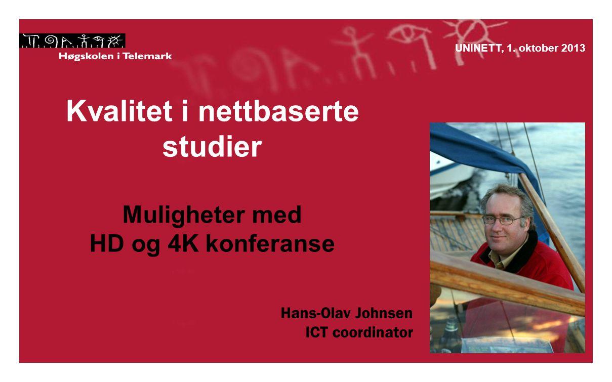 Kvalitet i nettbaserte studier Muligheter med HD og 4K konferanse UNINETT, 1.