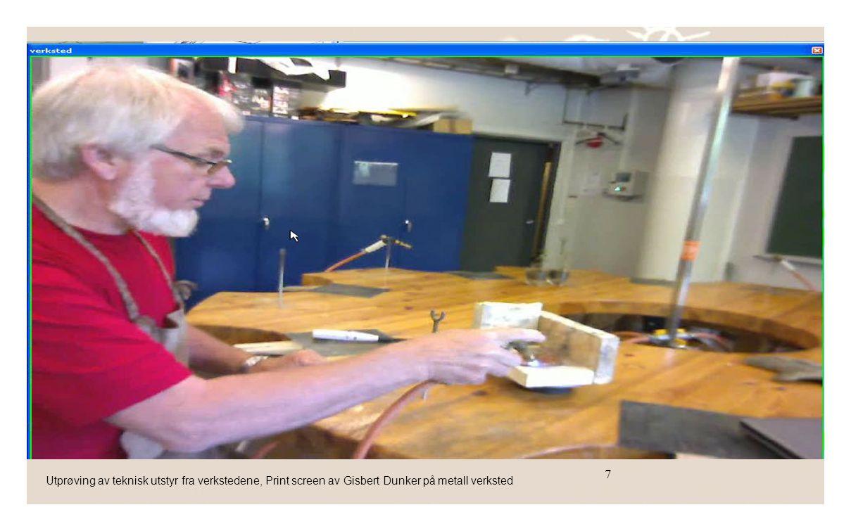 7 Utprøving av teknisk utstyr fra verkstedene, Print screen av Gisbert Dunker på metall verksted