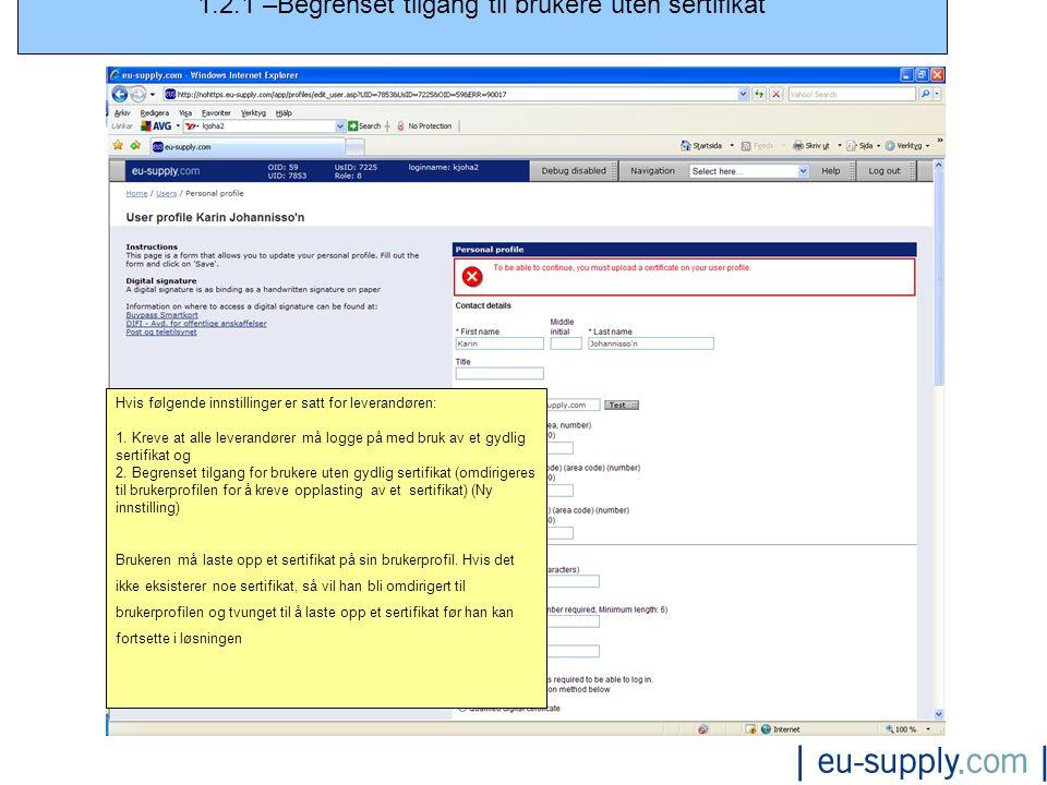 1.2.1 –Begrenset tilgang til brukere uten sertifikat Hvis følgende innstillinger er satt for leverandøren: 1.