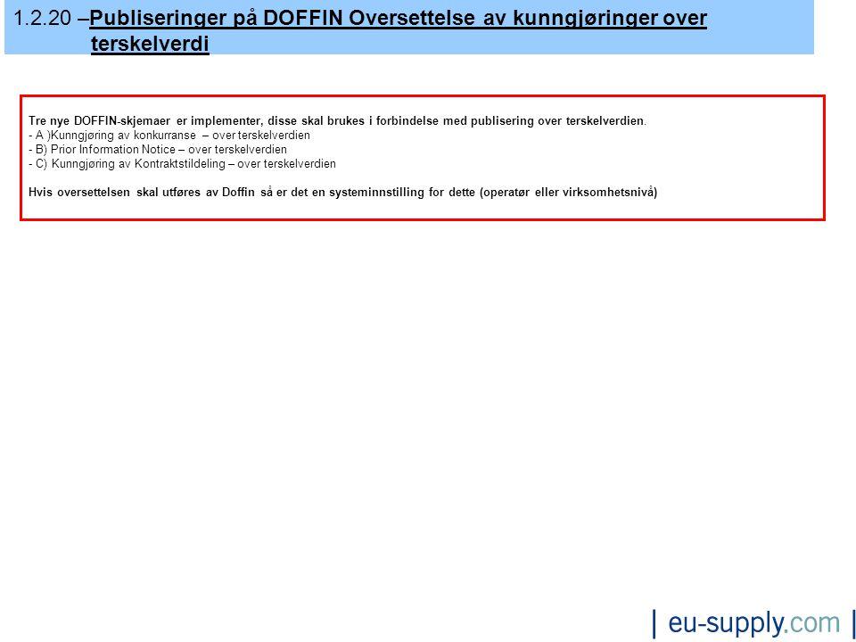 1.2.20 –Publiseringer på DOFFIN Oversettelse av kunngjøringer over terskelverdi Tre nye DOFFIN-skjemaer er implementer, disse skal brukes i forbindelse med publisering over terskelverdien.
