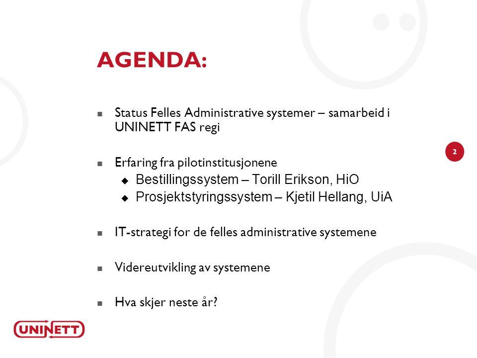 2 AGENDA: Status Felles Administrative systemer – samarbeid i UNINETT FAS regi Erfaring fra pilotinstitusjonene  Bestillingssystem – Torill Erikson,
