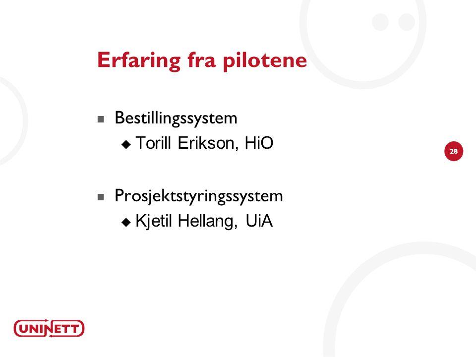 28 Erfaring fra pilotene Bestillingssystem  Torill Erikson, HiO Prosjektstyringssystem  Kjetil Hellang, UiA