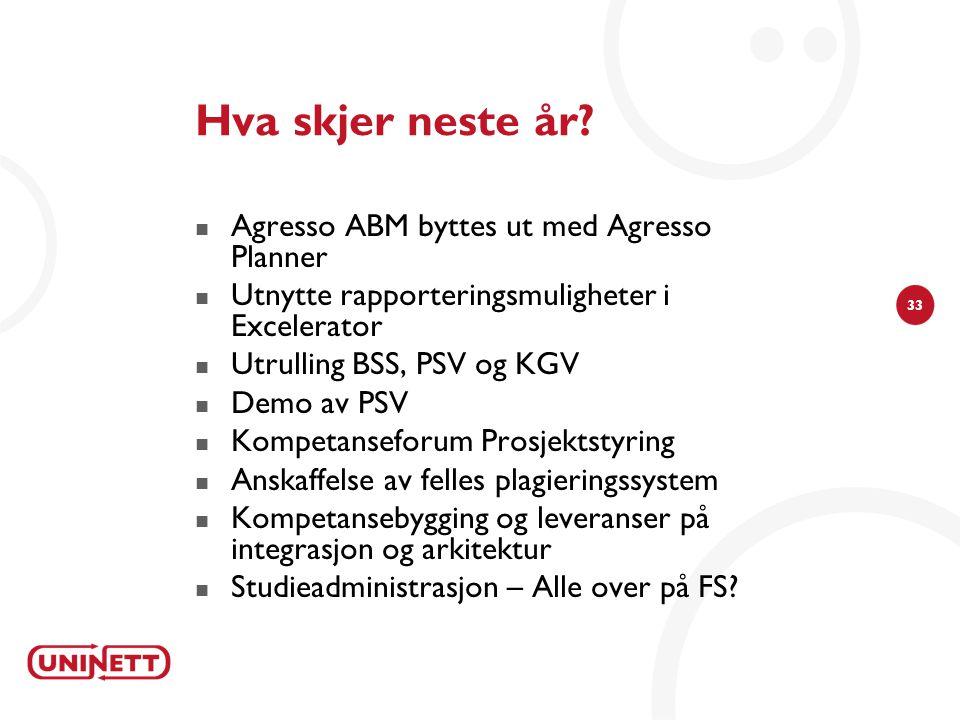 33 Hva skjer neste år? Agresso ABM byttes ut med Agresso Planner Utnytte rapporteringsmuligheter i Excelerator Utrulling BSS, PSV og KGV Demo av PSV K