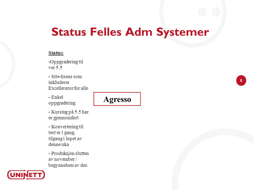 5 Status Felles Adm Systemer Status: -Oppgradering til ver 5.5 - Site-lisens som inkluderer Excellerator for alle - Enkel oppgradering - Kursing på 5.