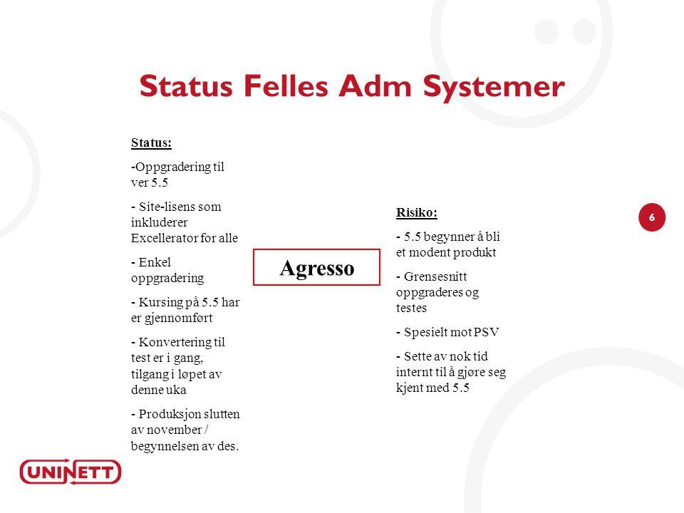 6 Status Felles Adm Systemer Risiko: - 5.5 begynner å bli et modent produkt - Grensesnitt oppgraderes og testes - Spesielt mot PSV - Sette av nok tid