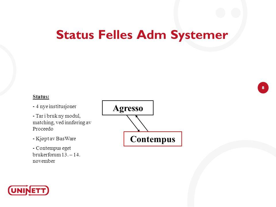 8 Status Felles Adm Systemer Agresso Status: - 4 nye institusjoner - Tar i bruk ny modul, matching, ved innføring av Proceedo - Kjøpt av BasWare - Con