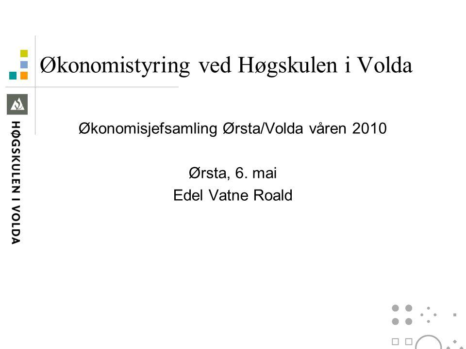 Økonomistyring ved Høgskulen i Volda Økonomisjefsamling Ørsta/Volda våren 2010 Ørsta, 6.