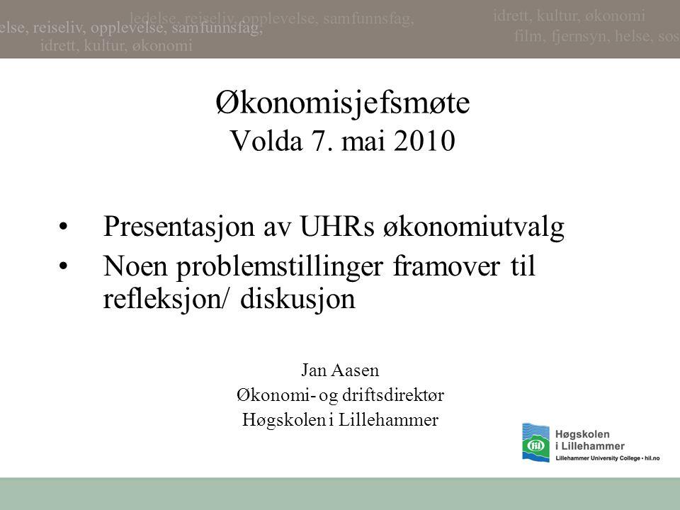 Økonomisjefsmøte Volda 7. mai 2010 Presentasjon av UHRs økonomiutvalg Noen problemstillinger framover til refleksjon/ diskusjon Jan Aasen Økonomi- og
