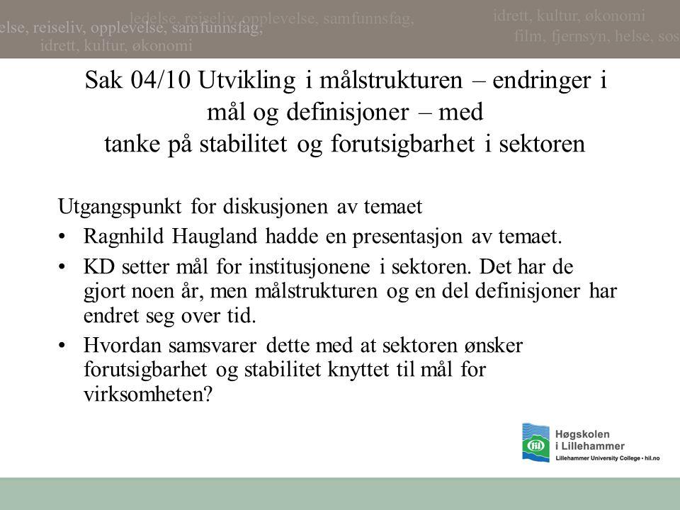 Sak 04/10 Utvikling i målstrukturen – endringer i mål og definisjoner – med tanke på stabilitet og forutsigbarhet i sektoren Utgangspunkt for diskusjonen av temaet Ragnhild Haugland hadde en presentasjon av temaet.