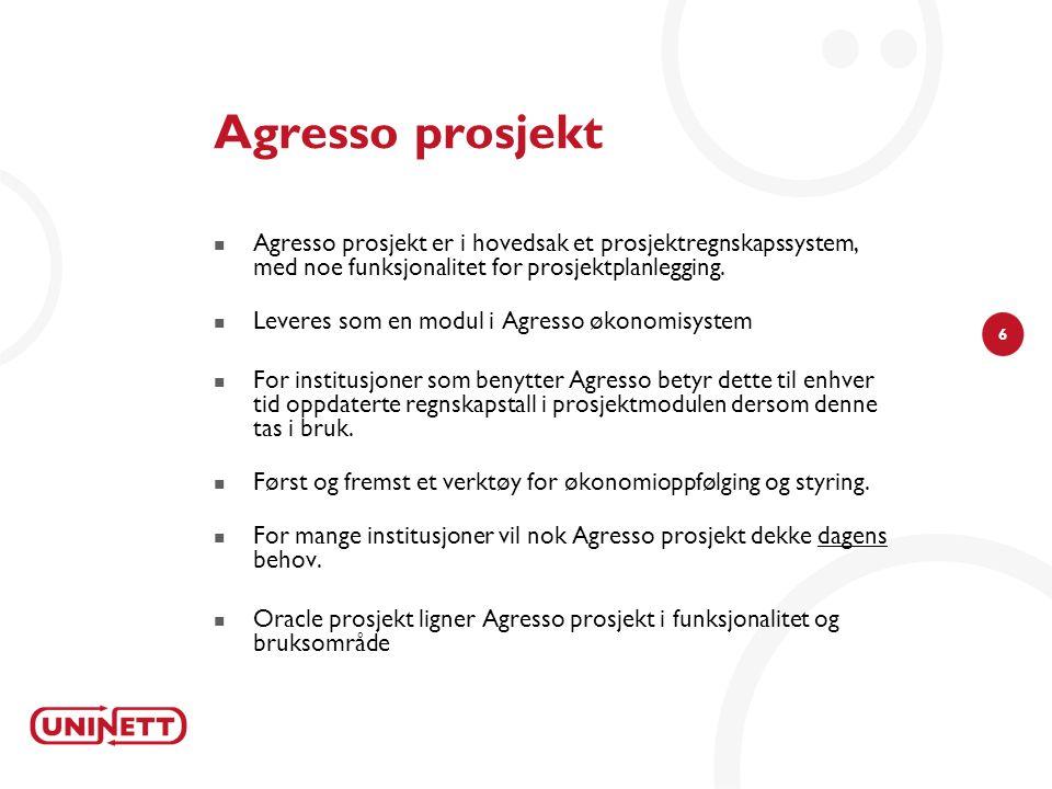 6 Agresso prosjekt Agresso prosjekt er i hovedsak et prosjektregnskapssystem, med noe funksjonalitet for prosjektplanlegging.