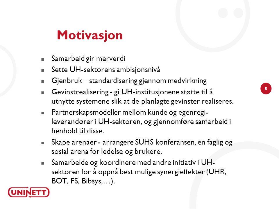 5 Motivasjon Samarbeid gir merverdi Sette UH-sektorens ambisjonsnivå Gjenbruk – standardisering gjennom medvirkning Gevinstrealisering - gi UH-institusjonene støtte til å utnytte systemene slik at de planlagte gevinster realiseres.