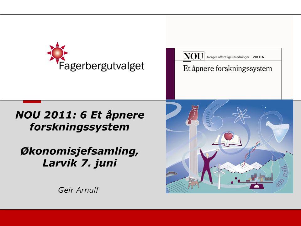 Geir Arnulf NOU 2011: 6 Et åpnere forskningssystem Økonomisjefsamling, Larvik 7. juni