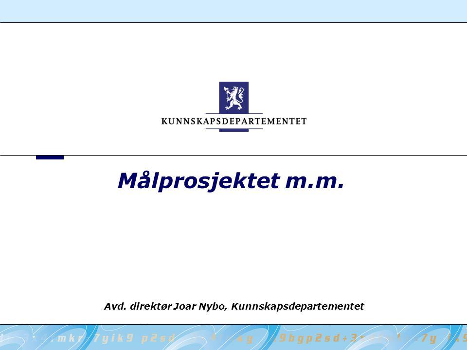 Målprosjektet m.m. Avd. direktør Joar Nybo, Kunnskapsdepartementet