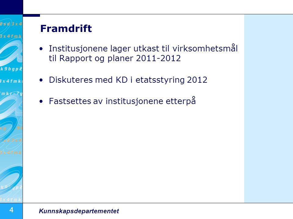 4 Kunnskapsdepartementet Framdrift Institusjonene lager utkast til virksomhetsmål til Rapport og planer 2011-2012 Diskuteres med KD i etatsstyring 2012 Fastsettes av institusjonene etterpå