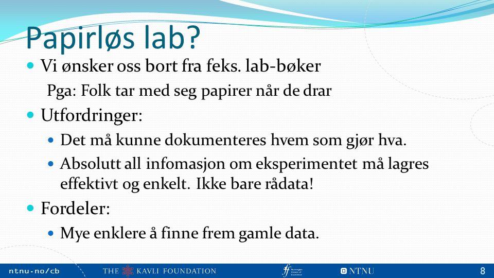 NTNU, May 2009 ntnu.no/cb m 8 Papirløs lab? Vi ønsker oss bort fra feks. lab-bøker Pga: Folk tar med seg papirer når de drar Utfordringer: Det må kunn