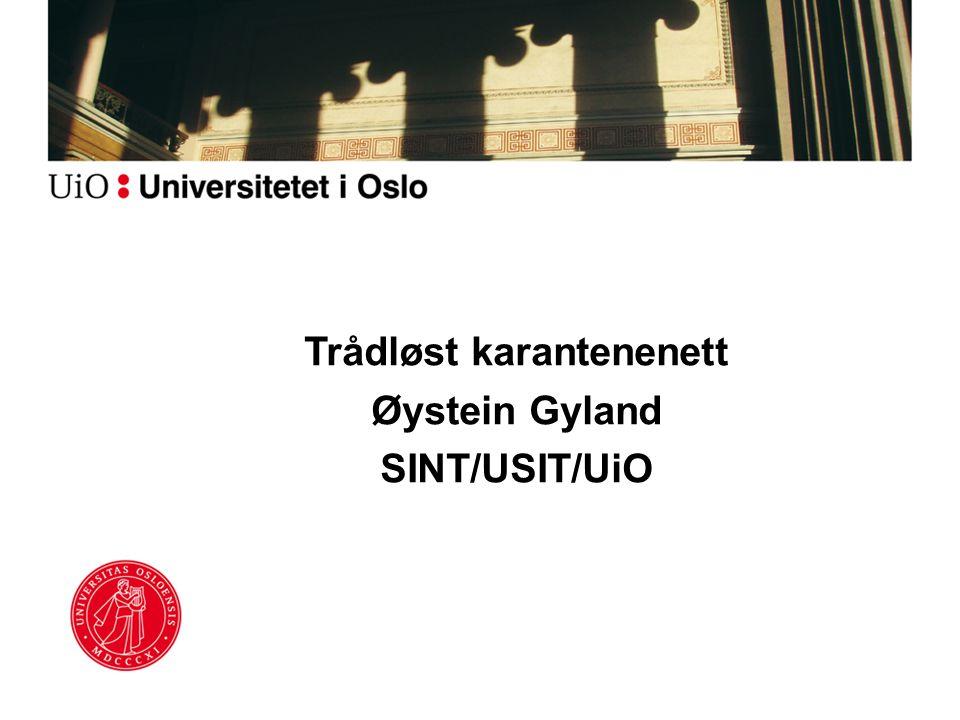 Trådløst karantenenett Øystein Gyland SINT/USIT/UiO