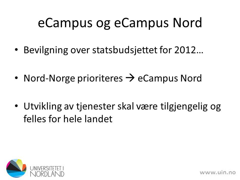 eCampus og eCampus Nord Bevilgning over statsbudsjettet for 2012… Nord-Norge prioriteres  eCampus Nord Utvikling av tjenester skal være tilgjengelig og felles for hele landet