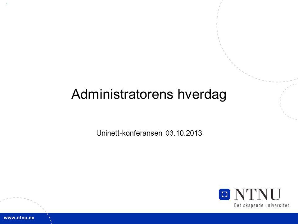 1 Administratorens hverdag Uninett-konferansen 03.10.2013