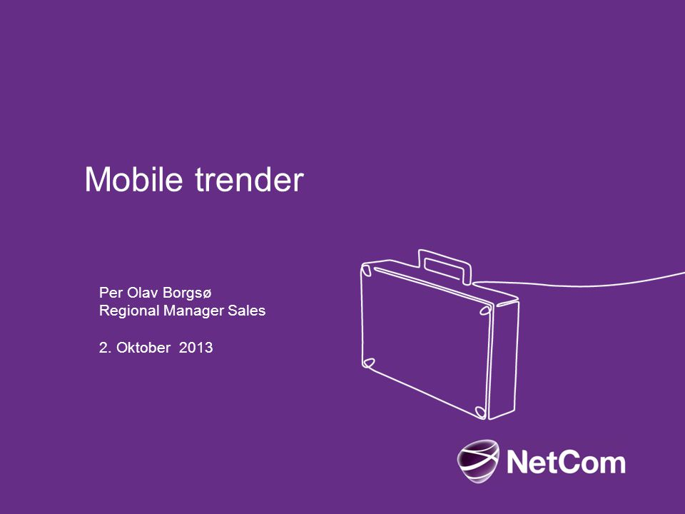 Mobile trender Per Olav Borgsø Regional Manager Sales 2. Oktober 2013