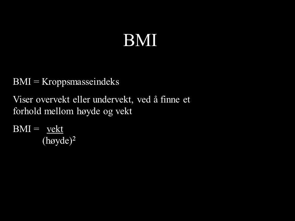 BMI BMI = Kroppsmasseindeks Viser overvekt eller undervekt, ved å finne et forhold mellom høyde og vekt BMI = vekt (høyde) 2