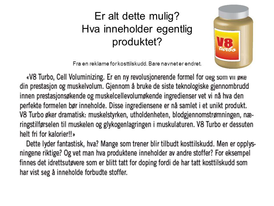 Er alt dette mulig? Hva inneholder egentlig produktet? Fra en reklame for kosttilskudd. Bare navnet er endret.