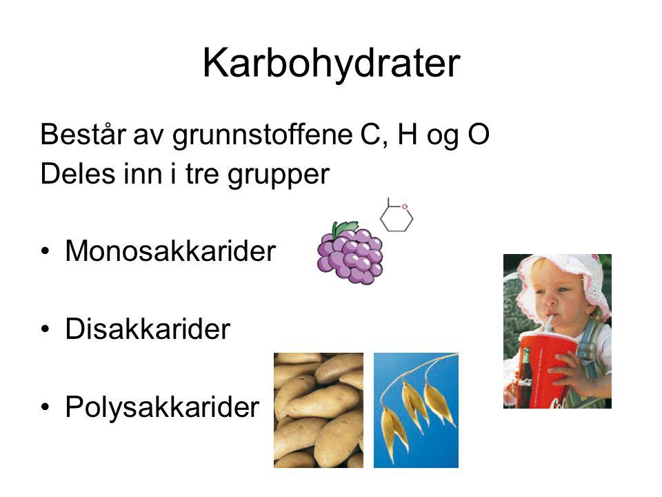 Karbohydrater Består av grunnstoffene C, H og O Deles inn i tre grupper Monosakkarider Disakkarider Polysakkarider