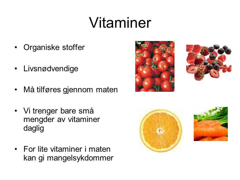 Vitaminer Organiske stoffer Livsnødvendige Må tilføres gjennom maten Vi trenger bare små mengder av vitaminer daglig For lite vitaminer i maten kan gi