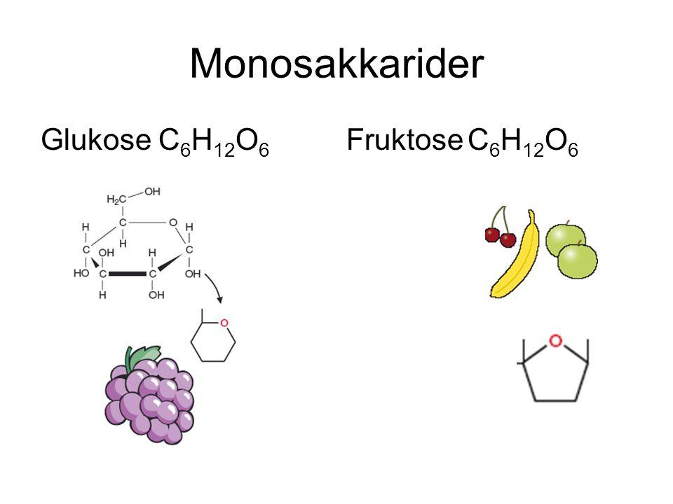 Monosakkarider Glukose C 6 H 12 O 6 Fruktose C 6 H 12 O 6