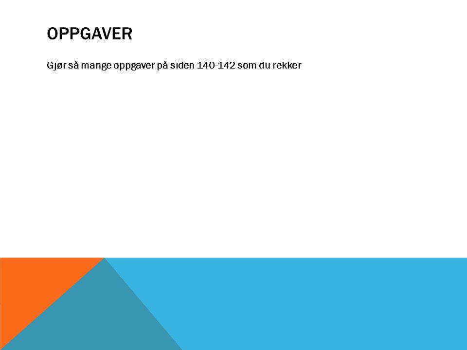OPPGAVER Gjør så mange oppgaver på siden 140-142 som du rekker