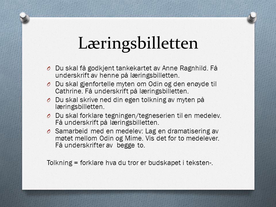 Læringsbilletten O Du skal få godkjent tankekartet av Anne Ragnhild. Få underskrift av henne på læringsbilletten. O Du skal gjenfortelle myten om Odin