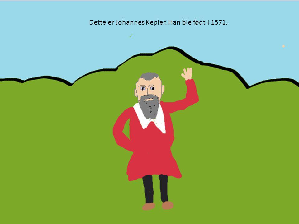 Dette er Johannes Kepler. Han ble født i 1571.