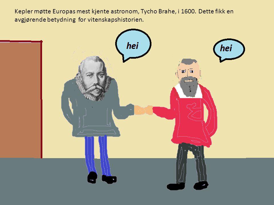 Kepler møtte Europas mest kjente astronom, Tycho Brahe, i 1600.