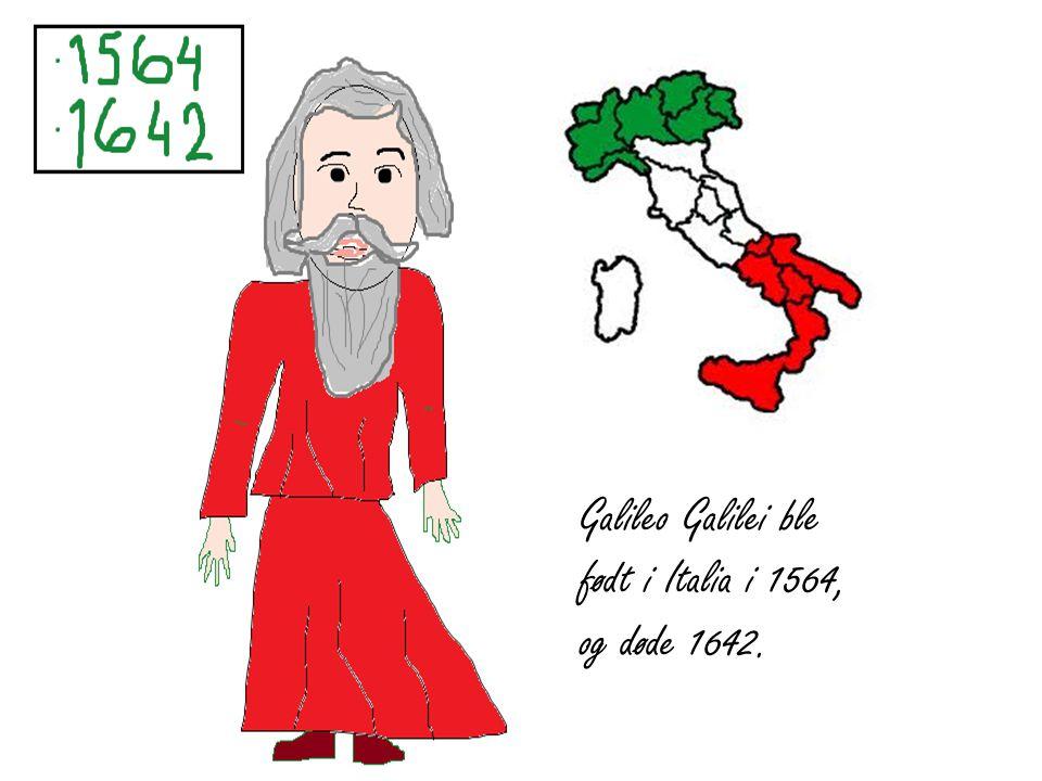 Galileo Galilei ble født i Italia i 1564, og døde 1642.