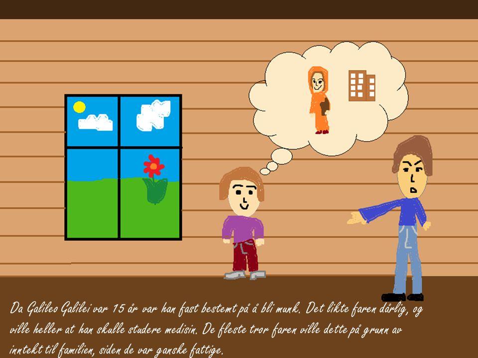 Da Galileo Galilei var 15 år var han fast bestemt på å bli munk. Det likte faren dårlig, og ville heller at han skulle studere medisin. De fleste tror