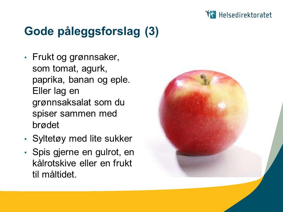 Gode påleggsforslag (3) Frukt og grønnsaker, som tomat, agurk, paprika, banan og eple. Eller lag en grønnsaksalat som du spiser sammen med brødet Sylt