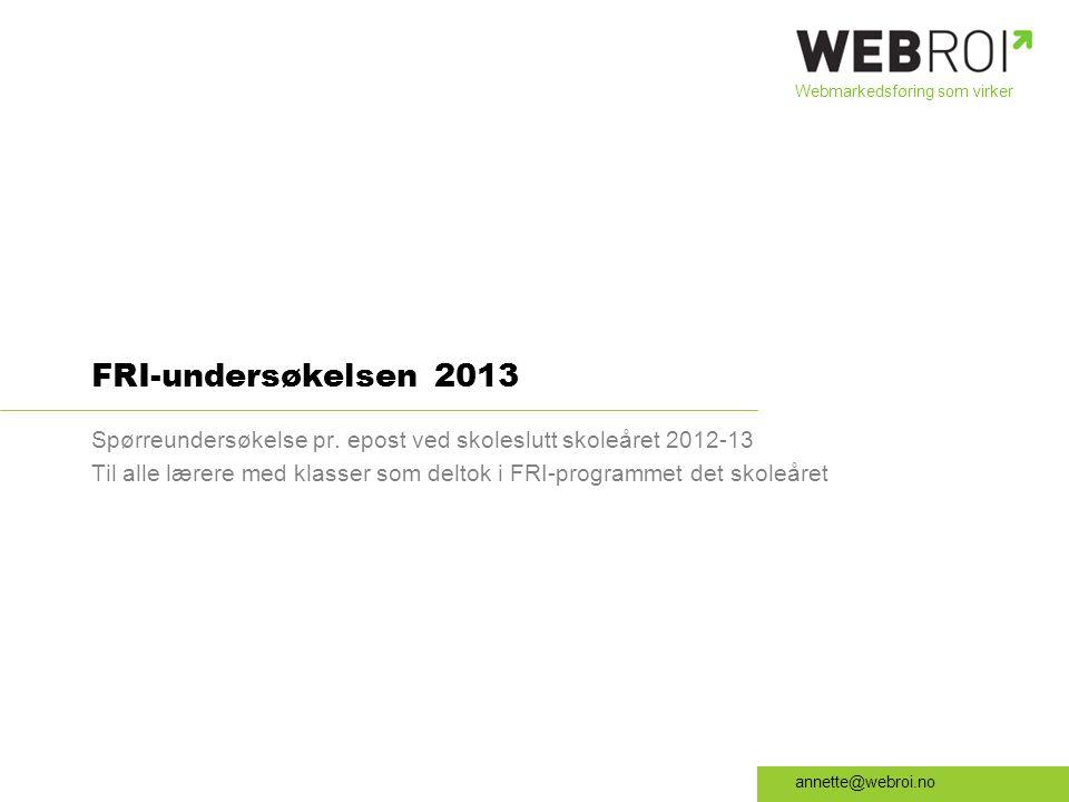 Webmarkedsføring som virker annette@webroi.no FRI-undersøkelsen 2013 Spørreundersøkelse pr.