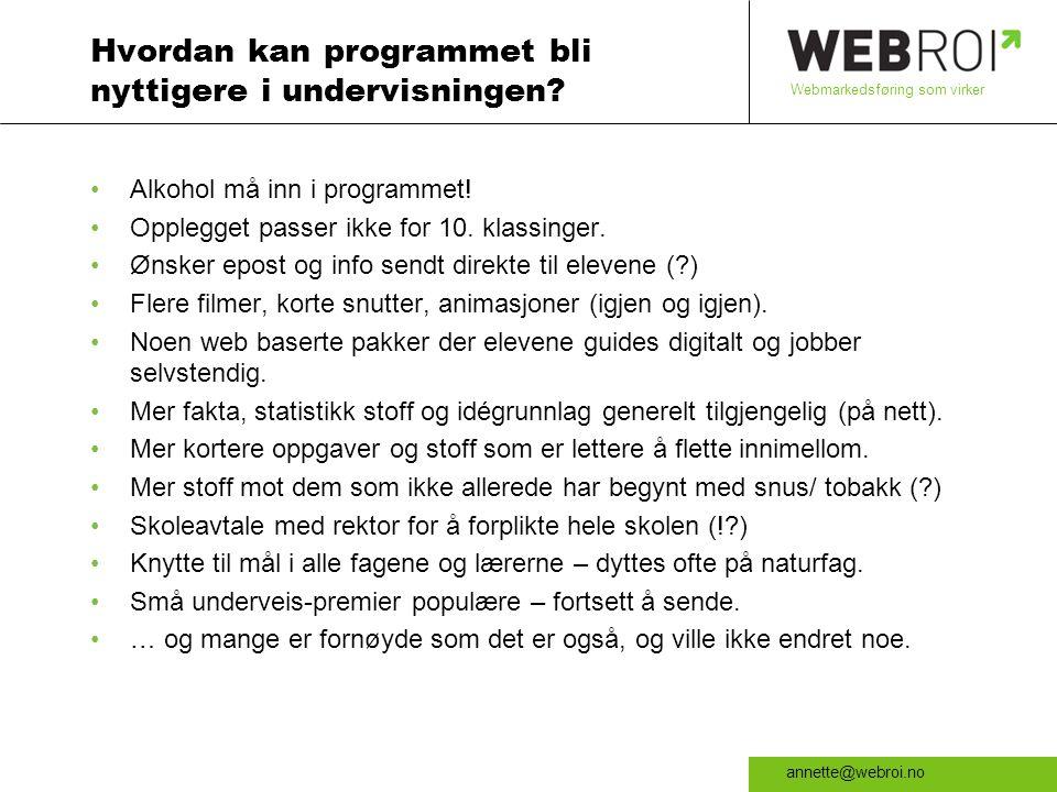 Webmarkedsføring som virker annette@webroi.no Hvordan kan programmet bli nyttigere i undervisningen.