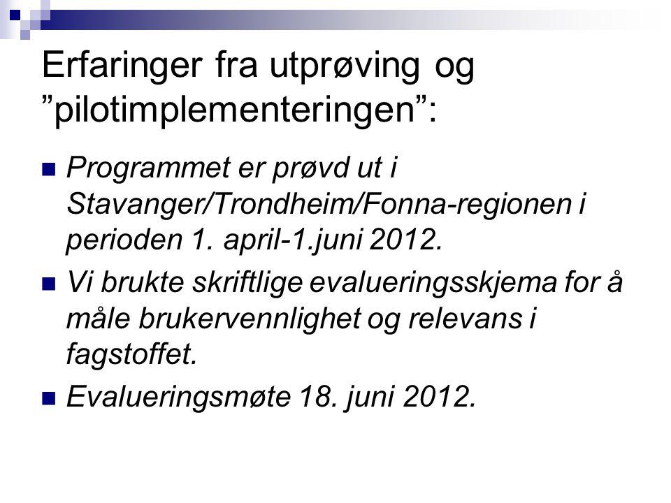 """Erfaringer fra utprøving og """"pilotimplementeringen"""": Programmet er prøvd ut i Stavanger/Trondheim/Fonna-regionen i perioden 1. april-1.juni 2012. Vi b"""