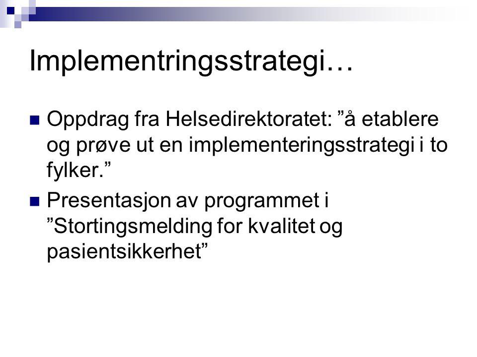 """Implementringsstrategi… Oppdrag fra Helsedirektoratet: """"å etablere og prøve ut en implementeringsstrategi i to fylker."""" Presentasjon av programmet i """""""