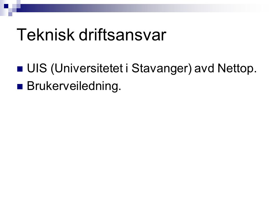 Teknisk driftsansvar UIS (Universitetet i Stavanger) avd Nettop. Brukerveiledning.