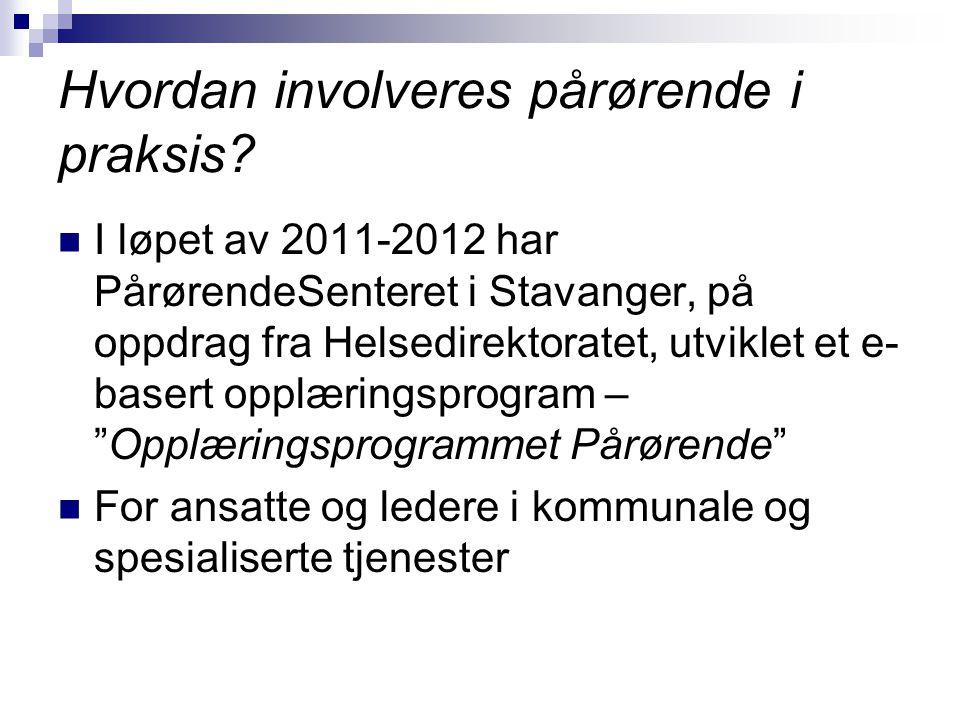 Hvordan involveres pårørende i praksis? I løpet av 2011-2012 har PårørendeSenteret i Stavanger, på oppdrag fra Helsedirektoratet, utviklet et e- baser