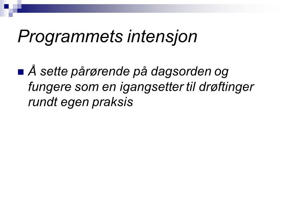 Programmets intensjon Å sette pårørende på dagsorden og fungere som en igangsetter til drøftinger rundt egen praksis