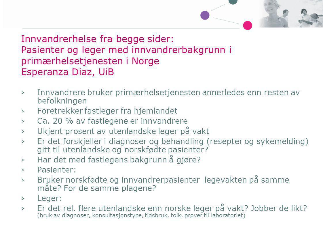 Innvandrerhelse fra begge sider: Pasienter og leger med innvandrerbakgrunn i primærhelsetjenesten i Norge Esperanza Diaz, UiB ›Innvandrere bruker prim