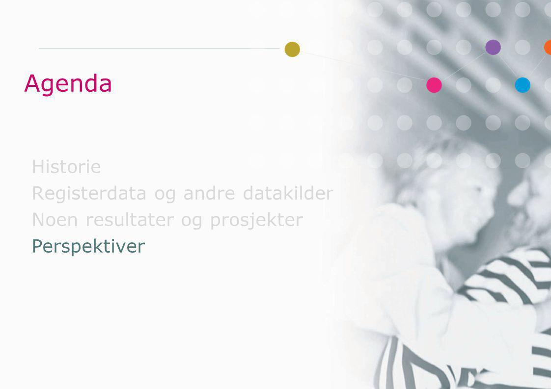 Agenda Historie Registerdata og andre datakilder Noen resultater og prosjekter Perspektiver